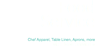 Food Service Chef Apparel, Table Linen, Aprons, more visit food service »